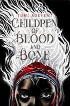 Children of Blood and Bone - The OrÏsha Legacy ebook by Tomi Adeyemi
