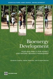 Bioenergy Development: Issues And Impacts For Poverty And Natural Resource Management ebook by Cushion Elizabeth; Whiteman Adrian; Dieterle Gerhard