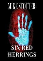 SIX RED HERRINGS - Collected Crime & Thriller Short Stories ebook by Mike Stotter