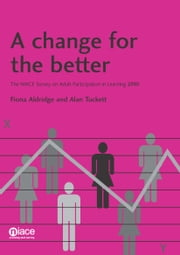 A Change for the Better: The NIACE Survey on Adult Participation in Learning 2010 ebook by Fiona Aldridge,Alan Tuckett