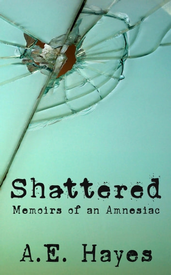 Shattered - Memoirs of an Amnesiac ebook by A.E. Hayes