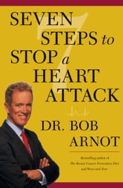 Seven Steps to Stop a Heart Attack ebook by Dr. Bob Arnot