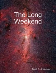 The Long Weekend ebook by Scott C. Anderson