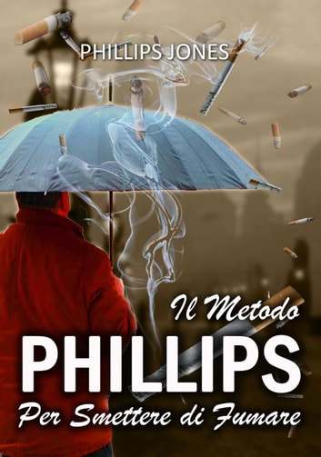 Il Metodo Phillips Per Smettere di Fumare ebook by Phillips Jones
