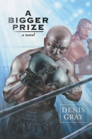 A Bigger Prize ebook by Denis Gray