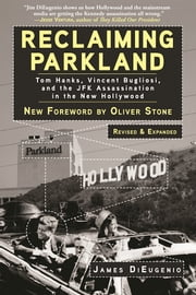 Reclaiming Parkland - Tom Hanks, Vincent Bugliosi, and the JFK Assassination in the New Hollywood ebook by James Di Eugenio,Oliver Stone