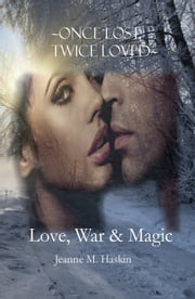 Love, War and Magic ebook by Jeanne M. Haskin