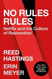 No Rules Rules - Netflix and the Culture of Reinvention ebook by Reed Hastings, Erin Meyer