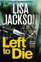 Left to Die - An absolutely gripping crime thriller ebook by Lisa Jackson