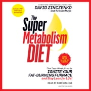 The Super Metabolism Diet - The Two-Week Plan to Ignite Your Fat-Burning Furnace and Stay Lean for Life! audiobook by David Zinczenko, Keenan Mayo