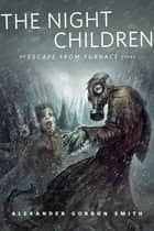 The Night Children: An Escape From Furnace Story - A Tor.Com Original ebook by Alexander Gordon Smith