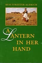 A Lantern in her Hand ebook by Bess Streeter Aldrich