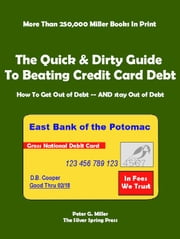 The Quick & Dirty Guide To Beating Credit Card Debt ebook by Peter Miller