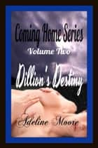 Coming Home Series volume Two Dillon's Destiny - Coming Home Series ebook by Adeline Moore