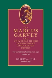 The Marcus Garvey and Universal Negro Improvement Association Papers, Volume XI - The Caribbean Diaspora, 1910–1920 ebook by Marcus Garvey,John Dixon,Mariela Haro Rodriguez,Anthony Yuen,Robert A. Hill