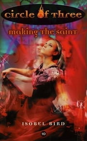 Circle of Three #10: Making the Saint ebook by Isobel Bird
