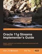 Oracle 11g Streams Implementer's Guide ebook by Ann L. R. McKinnell, Eric Yen