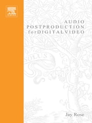 Audio Postproduction for Digital Video ebook by Jay Rose