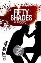 Fifty Shades of Nagging: Most Of Them Grey! ebook by Chris Gibson