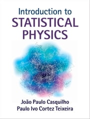 Introduction to Statistical Physics ebook by João Paulo Casquilho, Paulo Ivo Cortez Teixeira
