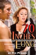 70 Inches Long (BDSM comedy erotica) ebook by Pen Penguin