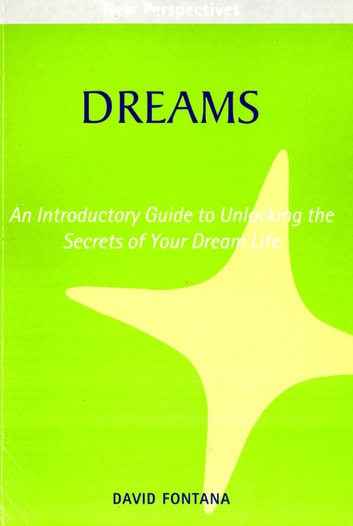 Dreams - An introductory Guide to Unlocking the Secrets of Your Dream Life ebook by David Fontana