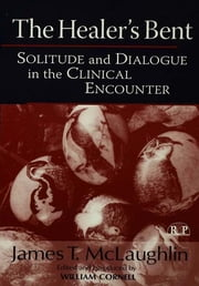 The Healer's Bent - Solitude and Dialogue in the Clinical Encounter ebook by James McLaughlin