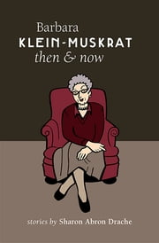 Barbara Klein-Muskrat Then and Now ebook by Sharon Abron Drache