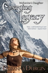 Emerging Legacy - A Story of the Wolverine's Daughter ebook by Doranna Durgin