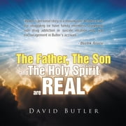 The Father, the Son and the Holy Spirit Are REAL ebook by David Butler
