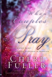 When Couples Pray - The Little Known Secret to Lifelong Happiness in Marriage ebook by Cheri Fuller