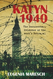 Katyn 1940 - The Documentary Evidence of the West's Betrayal ebook by Eugenia Maresch