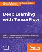Deep Learning with TensorFlow ebook by Giancarlo Zaccone, Md. Rezaul Karim, Ahmed Menshawy