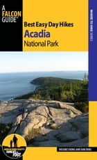 Best Easy Day Hikes Acadia National Park ebook by Dolores Kong, Dan Ring