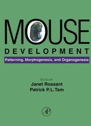 Mouse Development - Patterning, Morphogenesis, and Organogenesis ebook by Janet Rossant,Patrick T. Tam