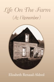 Life On The Farm (As I Remember) ebook by ELIZABETH RENAUD-ALDRED