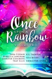 Once Upon the Rainbow, Volume Two ebook by Jennifer Cosgrove, Sara Codair, Emmalynn Spark,...
