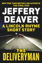 The Deliveryman - A Lincoln Rhyme Short Story 電子書 by Jeffery Deaver
