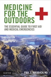 Medicine for the Outdoors - The Essential Guide to First Aid and Medical Emergencies ebook by Paul S. Auerbach