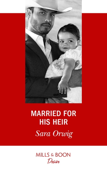 Married For His Heir (Mills & Boon Desire) (Billionaires and Babies, Book 93) ebook by Sara Orwig