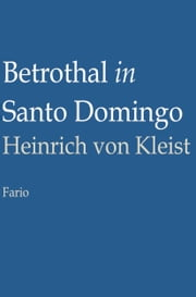 Betrothal in Santo Domingo ebook by Heinrich von Kleist