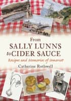 From Sally Lunns to Cider Sauce ebook by Catherine Rothwell
