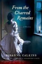 From the Charred Remains - A Mystery eBook by Susanna Calkins
