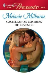 Castellano's Mistress of Revenge ebook by Melanie Milburne