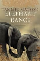 Elephant Dance ebook by Tammie Matson