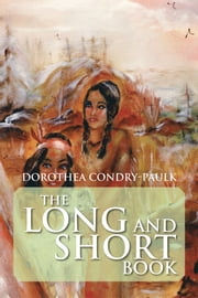 The Long and Short Book ebook by Dorothea Condry-Paulk