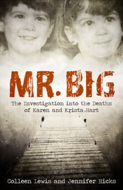 Mr. Big - The Investigation into the Deaths of Karen and Krista Hart ebook by Colleen Lewis, Jennifer Hicks