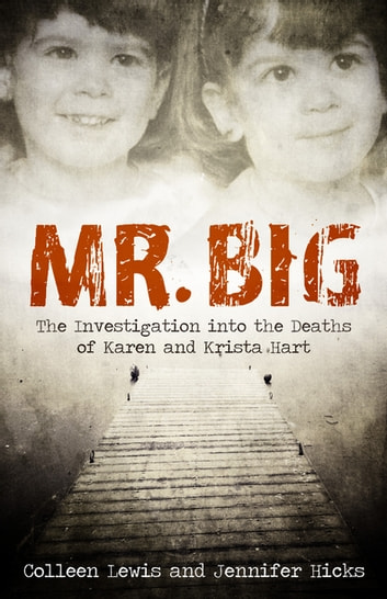 Mr. Big - The Investigation into the Deaths of Karen and Krista Hart ebook by Colleen Lewis,Jennifer Hicks