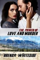 The Power of Love and Murder ebook by Brenda Whiteside