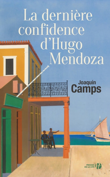 La dernière confidence d'Hugo Mendoza ebook by Joaquín CAMPS